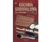 Szczegóły książki KUCHNIA SURVIVALOWA BEZ EKWIPUNKU. GOTOWANIE W TERENIE. CZĘŚĆ 1