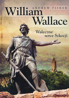 WILLIAM WALLACE - WALECZNE SERCE SZKOCJI