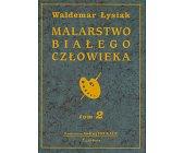 Szczegóły książki MALARSTWO BIAŁEGO CZŁOWIEKA - TOM 2