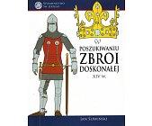 Szczegóły książki W POSZUKIWANIU ZBROI DOSKONAŁEJ XIV W.