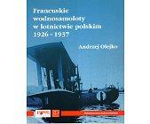 Szczegóły książki FRANCUSKIE WODNOSAMOLOTY W LOTNICTWIE POLSKIM 1926 - 1937
