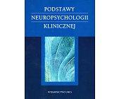 Szczegóły książki PODSTAWY NEUROPSYCHOLOGII KLINICZNEJ