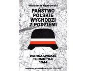 Szczegóły książki PAŃSTWO POLSKIE WYCHODZI Z PODZIEMI - WARSZAWSKIE TERMOPILE 1944