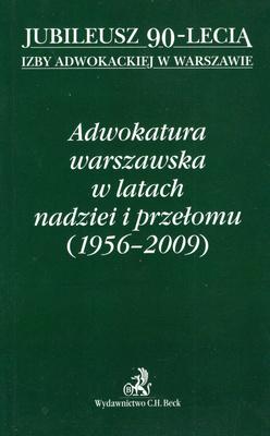 ADWOKATURA WARSZAWSKA W LATACH NADZIEI I PRZEŁOMU (1956 - 2009)
