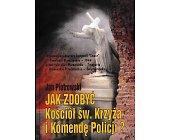 Szczegóły książki JAK ZDOBYĆ KOŚCIÓŁ ŚW. KRZYŻA I KOMENDĘ POLICJI?