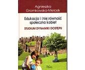 Szczegóły książki EDUKACJA I (NIE)RÓWNOŚĆ SPOŁECZNA KOBIET