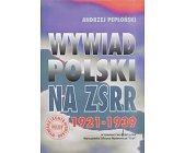 Szczegóły książki WYWIAD POLSKI NA ZSRR 1921-1939