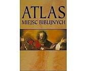 Szczegóły książki ATLAS MIEJSC BIBLIJNYCH