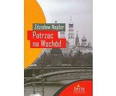 Szczegóły książki PATRZĄC NA WSCHÓD. ESEJE 1975-2008