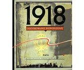 Szczegóły książki ROK 1918 - ODZYSKIWANIE NIEPODLEGŁEJ