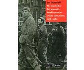 Szczegóły książki NIE MA CHLEBA BEZ WOLNOŚCI. POLSKI SPRZECIW WOBEC KOMUNIZMU 1956 - 1980