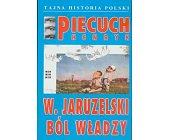 Szczegóły książki W. JARUZELSKI - BÓL WŁADZY