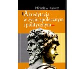 Szczegóły książki AKREDYTACJA W ŻYCIU SPOŁECZNYM I POLITYCZNYM