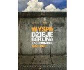 Szczegóły książki WYSPA. DZIEJE BERLINA ZACHODNIEGO 1948 - 1990