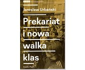 Szczegóły książki PREKARIAT I NOWA WALKA KLAS