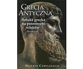 Szczegóły książki GRECJA ANTYCZNA - SZTUKA GRECKA NA PRZESTRZENI WIEKÓW