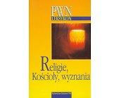 Szczegóły książki LEKSYKON PWN - RELIGIE, KOŚCIOŁY, WYZNANIA