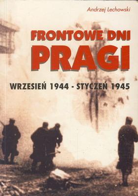 FRONTOWE DNI PRAGI - WRZESIEŃ 1944 - STYCZEŃ 1945