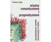 Szczegóły książki MIĘDZY ROMANTYZMEM I PRAGMATYZMEM