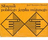 Szczegóły książki SŁOWNIK POLSKIEGO JĘZYKA MIGANEGO