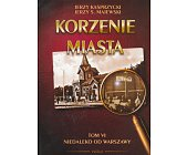 Szczegóły książki KORZENIE MIASTA - TOM 6 - NIEDALEKO OD WARSZAWY
