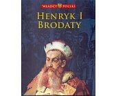 Szczegóły książki WŁADCY POLSKI. HENRYK I BRODATY