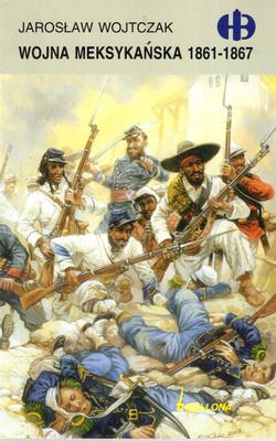 WOJNA MEKSYKAŃSKA 1861-1867 (HISTORYCZNE BITWY)