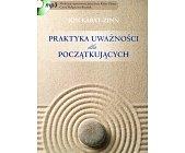 Szczegóły książki PRAKTYKA UWAŻNOŚCI DLA POCZĄTKUJĄCYCH