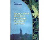 Szczegóły książki POLSKA PIEŚŃ RELIGIJNA NA WARMII W LATACH 1795 - 1939