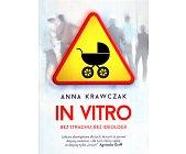 Szczegóły książki IN VITRO. BEZ STRACHU, BEZ IDEOLOGII