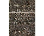 Szczegóły książki MUNERA LITTERARIA KU CZCI ROMANA POLLAKA