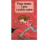 Szczegóły książki MOJA MAMA I PIES Z PIEKŁA RODEM