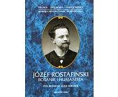 Szczegóły książki JÓZEF ROSTAFIŃSKI: BOTANIK I HUMANISTA