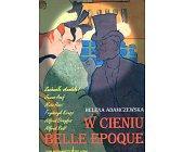 Szczegóły książki W CIENIU BELLE EPOQUE