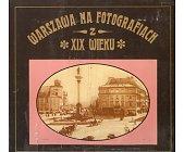 Szczegóły książki WARSZAWA NA FOTOGRAFIACH Z XIX WIEKU