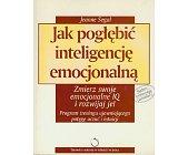 Szczegóły książki JAK POGŁĘBIĆ INTELIGENCJĘ EMOCJONALNĄ