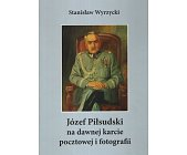 Szczegóły książki JÓZEF PIŁSUDSKI NA DAWNEJ KARCIE POCZTOWEJ I FOTOGRAFII