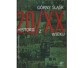 Szczegóły książki GÓRNY ŚLĄSK - 20 HISTORII Z XX WIEKU