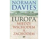Szczegóły książki EUROPA MIĘDZY WSCHODEM A ZACHODEM