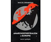 Szczegóły książki ANARCHOSYNDYKALIZM W EUROPIE. TEORIA I PRAKTYKA