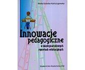 Szczegóły książki INNOWACJE PEDAGOGICZNE W MIĘDZYNARODOWYCH REPORTACH EDUKACYJNYCH