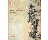 Szczegóły książki ESTETYKA CHIŃSKA. ANTOLOGIA