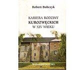 Szczegóły książki KARIERA RODZINY KUROZWĘCKICH W XIV WIEKU