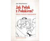 Szczegóły książki JAK POLAK Z POLAKIEM. SZKICE O KULTURZE NEGOCJOWANIA