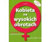 Szczegóły książki KOBIETA NA WYSOKICH OBROTACH - JAK ZACHOWAĆ RÓWNOWAGĘ I ENERGIĘ...