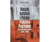 Szczegóły książki KOŚCIÓŁ KATOLICKI I POLSKIE PAŃSTWO PODZIEMNE NA RZESZOWSZCZYŹNIE 1939-1945