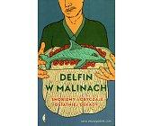 Szczegóły książki DELFIN W MALINACH. SNOBIZMY I OBYCZAJE OSTATNIEJ DEKADY