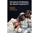 Szczegóły książki OD BANJO PATERSONA DO MELINY MARCHETTY. ADAPTACJE LITERATURY AUSTRALIJSKIEJ