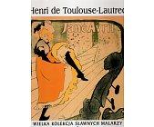 Szczegóły książki WIELKA KOLEKCJA SŁAWNYCH MALARZY - TOM 24. HENRI DE TOULOUSE-LAUTREC