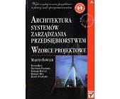 Szczegóły książki ARCHITEKTURA SYSTEMÓW ZARZĄDZANIA PRZEDSIĘBIORSTWEM. WZORCE PROJEKTOWE